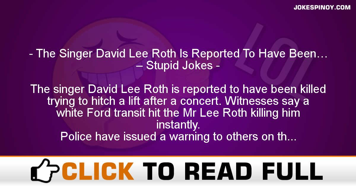 The Singer David Lee Roth Is Reported To Have Been… – Stupid Jokes