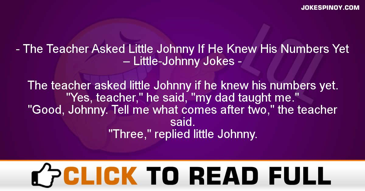 The Teacher Asked Little Johnny If He Knew His Numbers Yet – Little-Johnny Jokes