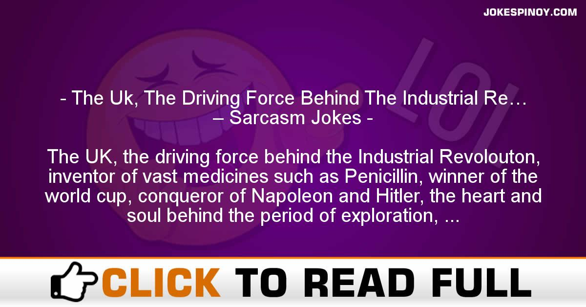 The Uk, The Driving Force Behind The Industrial Re… – Sarcasm Jokes