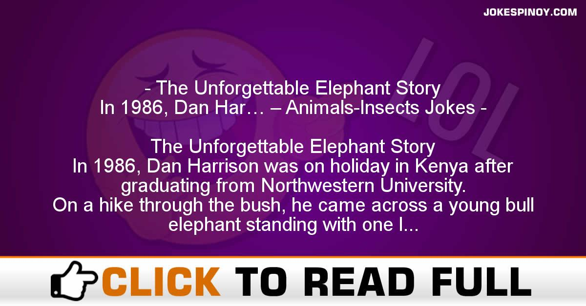 The Unforgettable Elephant Story  In 1986, Dan Har… – Animals-Insects Jokes