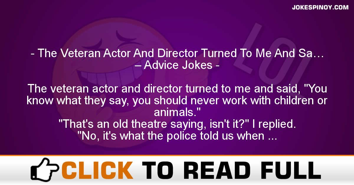 The Veteran Actor And Director Turned To Me And Sa… – Advice Jokes