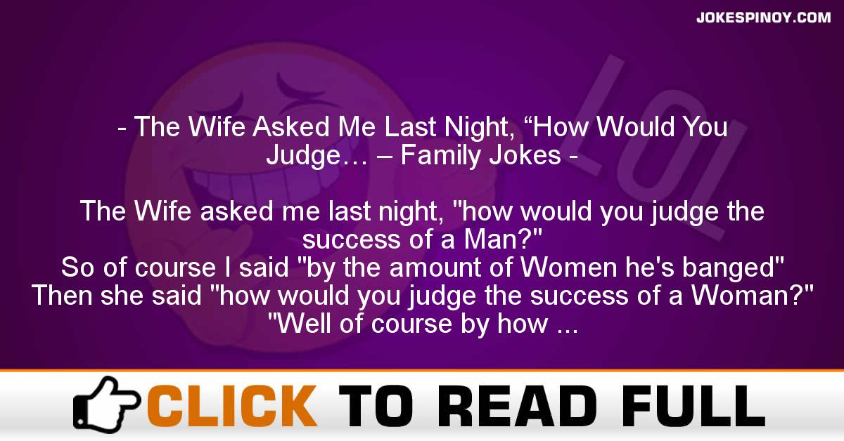"The Wife Asked Me Last Night, ""How Would You Judge… – Family Jokes"