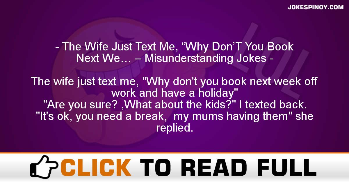 "The Wife Just Text Me, ""Why Don'T You Book Next We… – Misunderstanding Jokes"