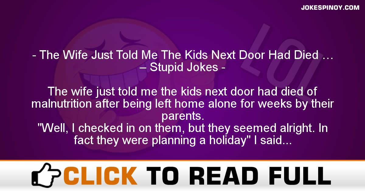The Wife Just Told Me The Kids Next Door Had Died … – Stupid Jokes