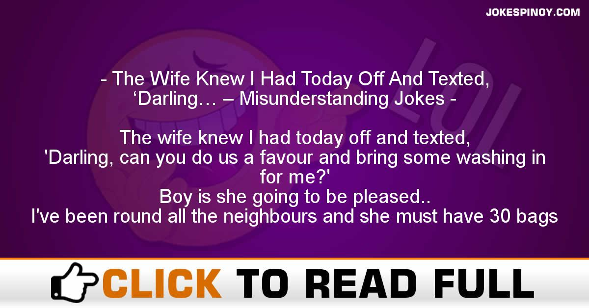 The Wife Knew I Had Today Off And Texted, 'Darling… – Misunderstanding Jokes