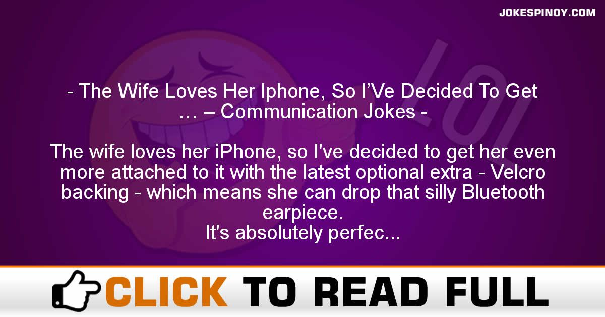 The Wife Loves Her Iphone, So I'Ve Decided To Get … – Communication Jokes