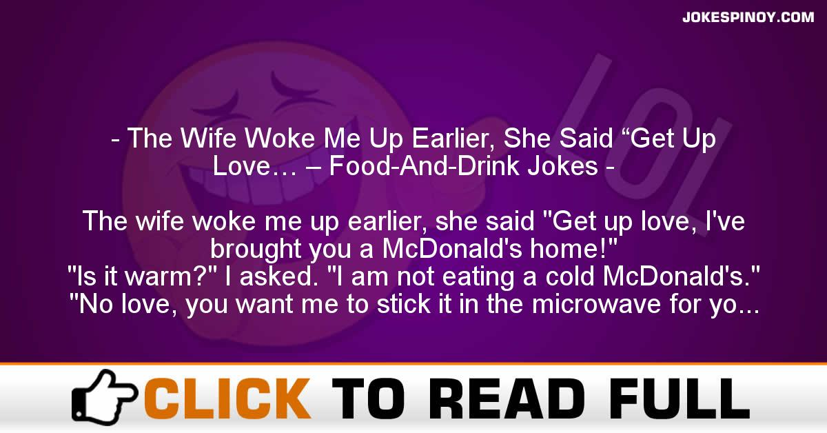 "The Wife Woke Me Up Earlier, She Said ""Get Up Love… – Food-And-Drink Jokes"