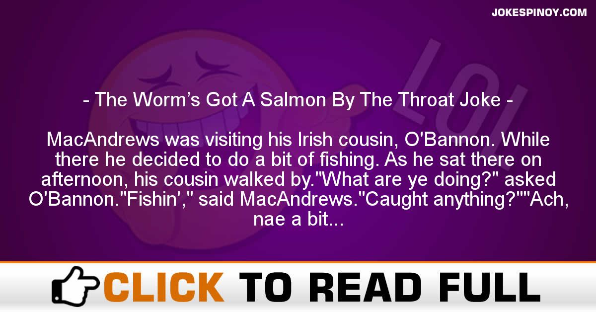 The Worm's Got A Salmon By The Throat Joke