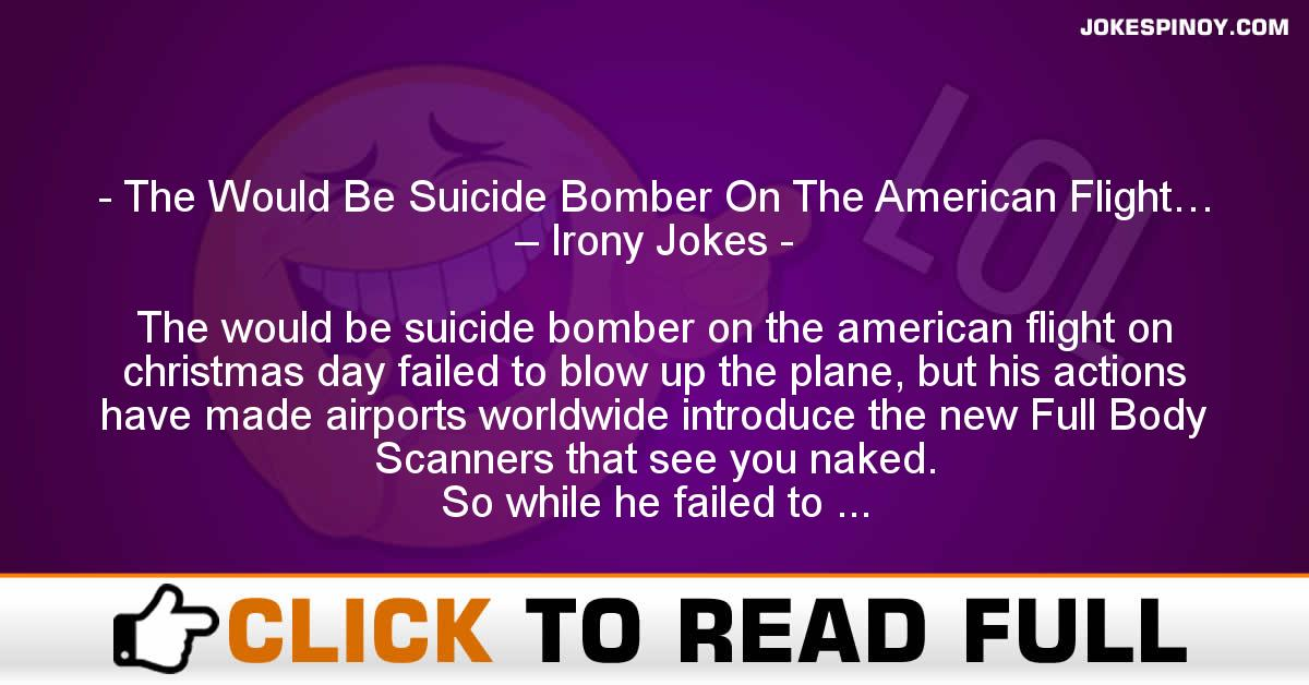 The Would Be Suicide Bomber On The American Flight… – Irony Jokes