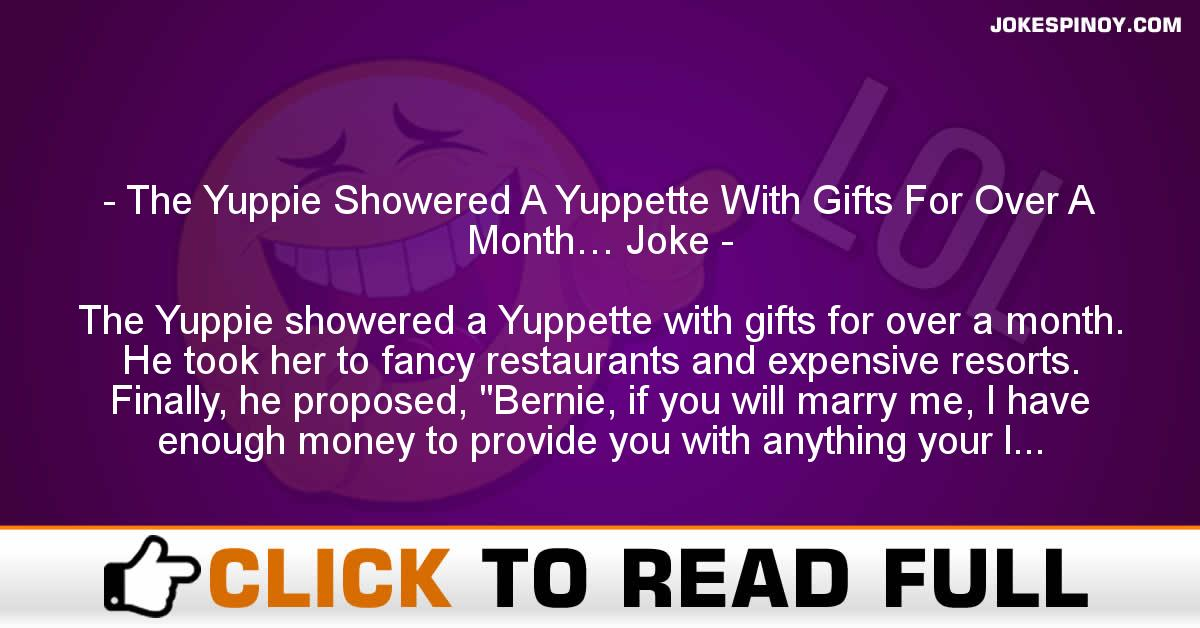 The Yuppie Showered A Yuppette With Gifts For Over A Month… Joke