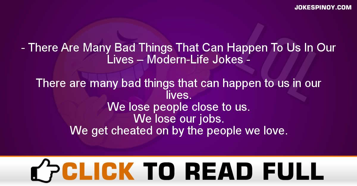 There Are Many Bad Things That Can Happen To Us In Our Lives – Modern-Life Jokes