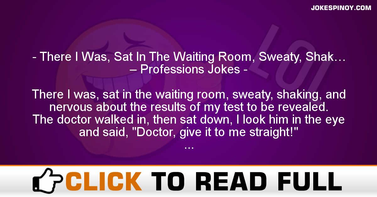 There I Was, Sat In The Waiting Room, Sweaty, Shak… – Professions Jokes