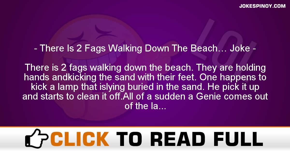 There Is 2 Fags Walking Down The Beach… Joke