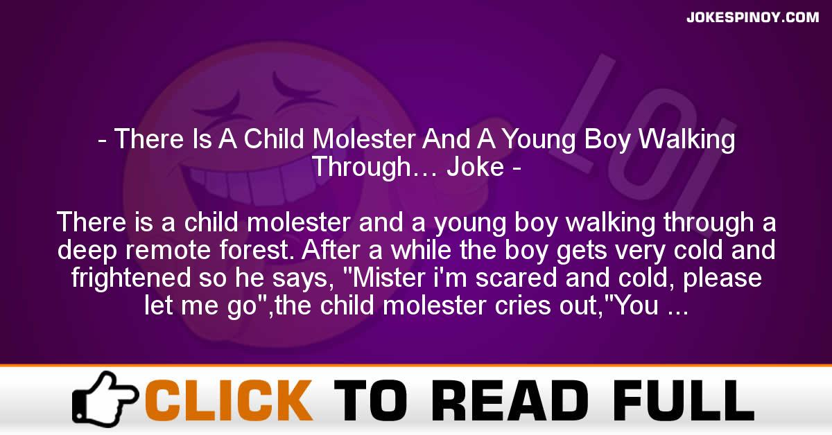 There Is A Child Molester And A Young Boy Walking Through… Joke