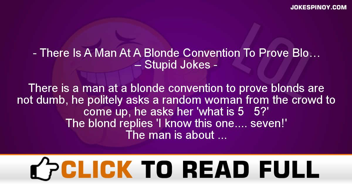 There Is A Man At A Blonde Convention To Prove Blo… – Stupid Jokes