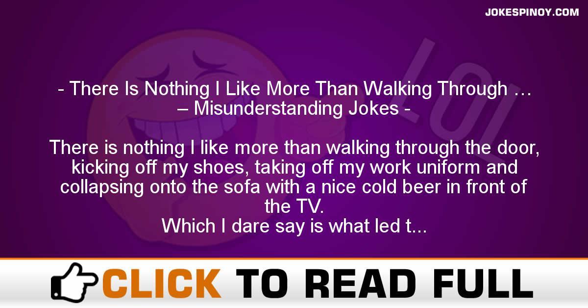 There Is Nothing I Like More Than Walking Through … – Misunderstanding Jokes