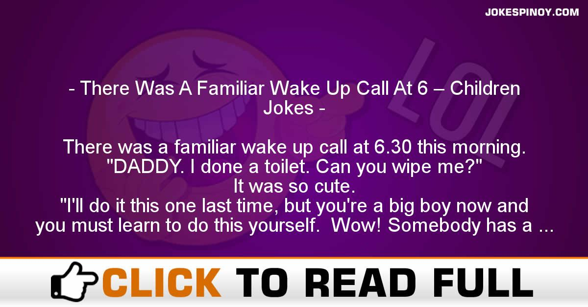 There Was A Familiar Wake Up Call At 6 – Children Jokes