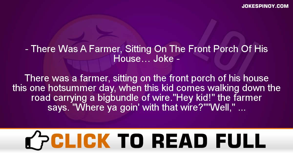 There Was A Farmer, Sitting On The Front Porch Of His House… Joke