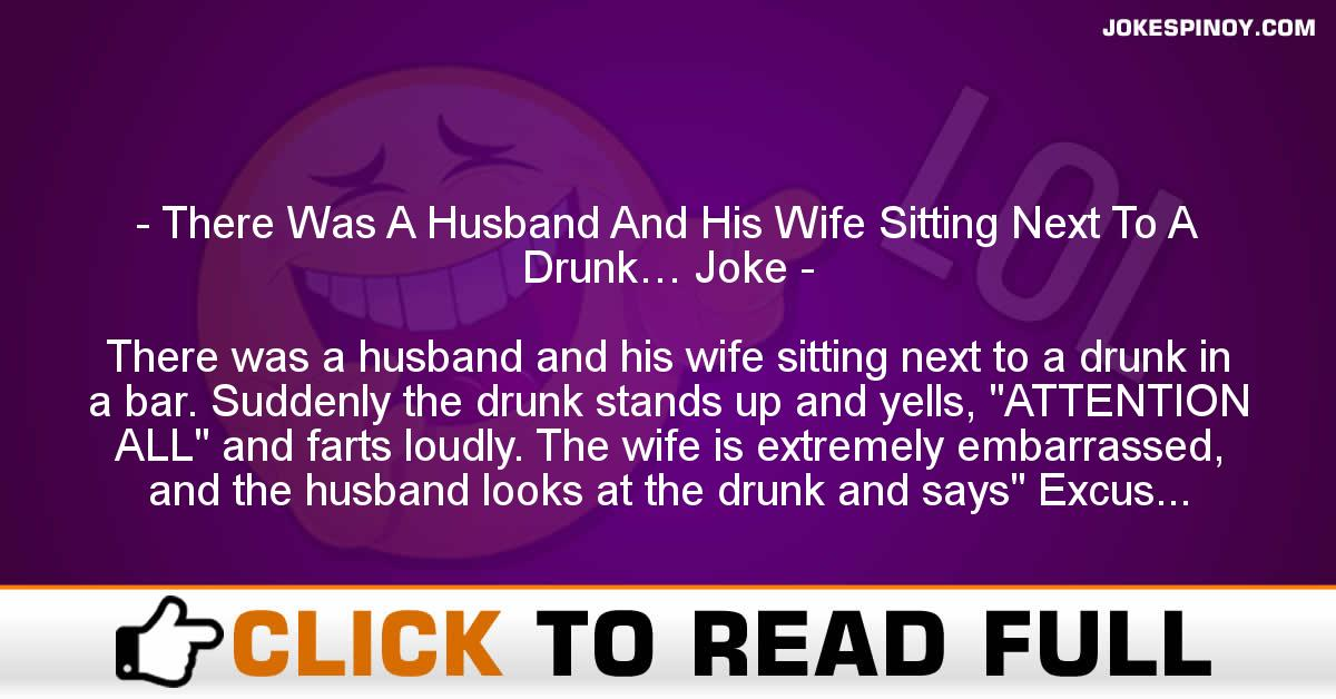 There Was A Husband And His Wife Sitting Next To A Drunk… Joke