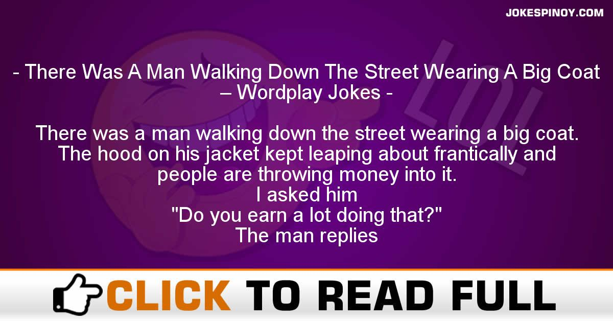 There Was A Man Walking Down The Street Wearing A Big Coat – Wordplay Jokes