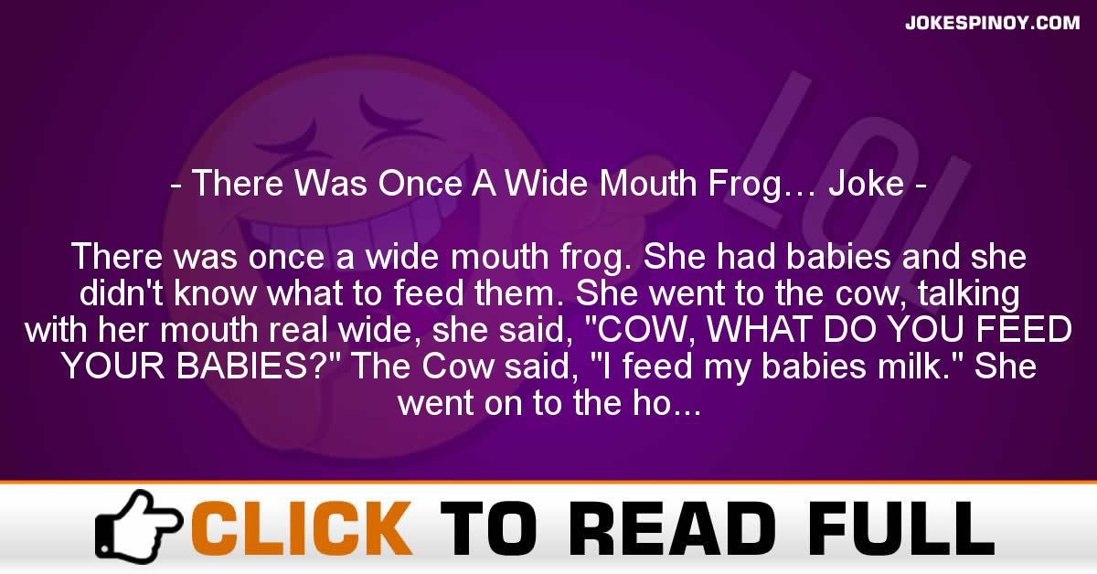 There Was Once A Wide Mouth Frog… Joke
