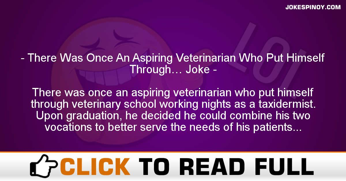 There Was Once An Aspiring Veterinarian Who Put Himself Through… Joke