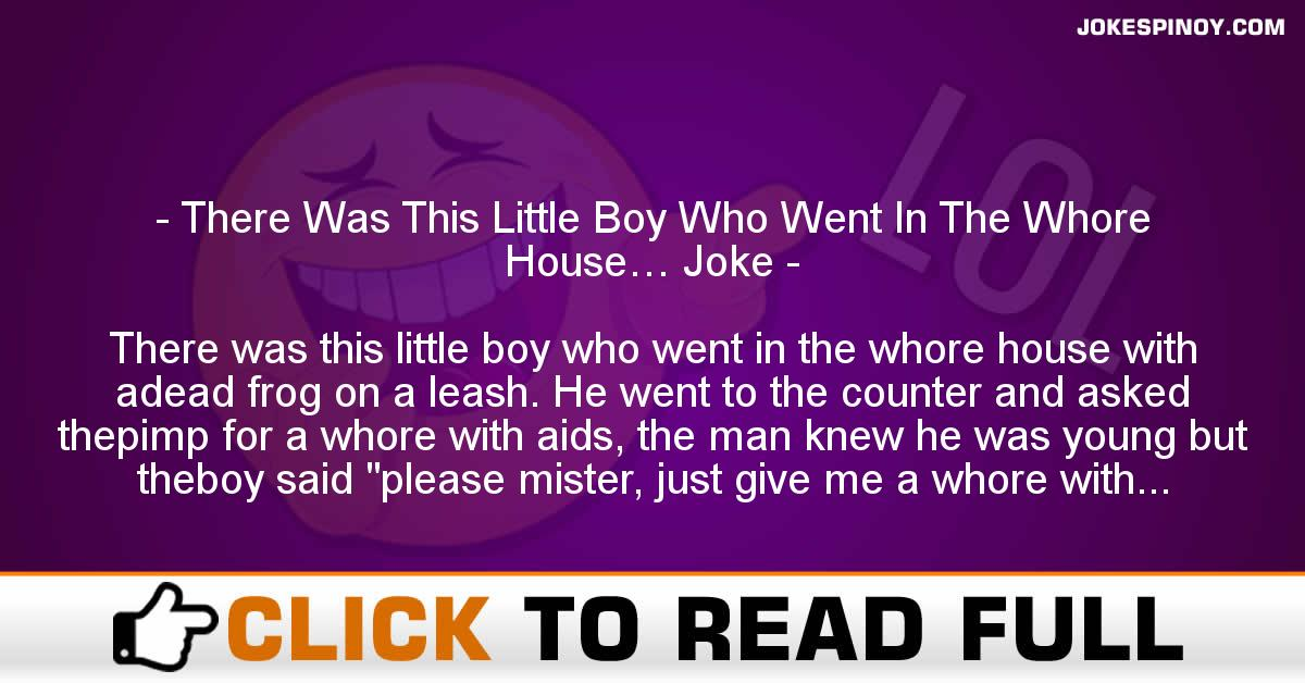 There Was This Little Boy Who Went In The Whore House… Joke