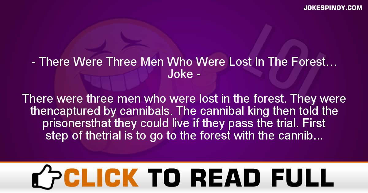 There Were Three Men Who Were Lost In The Forest… Joke