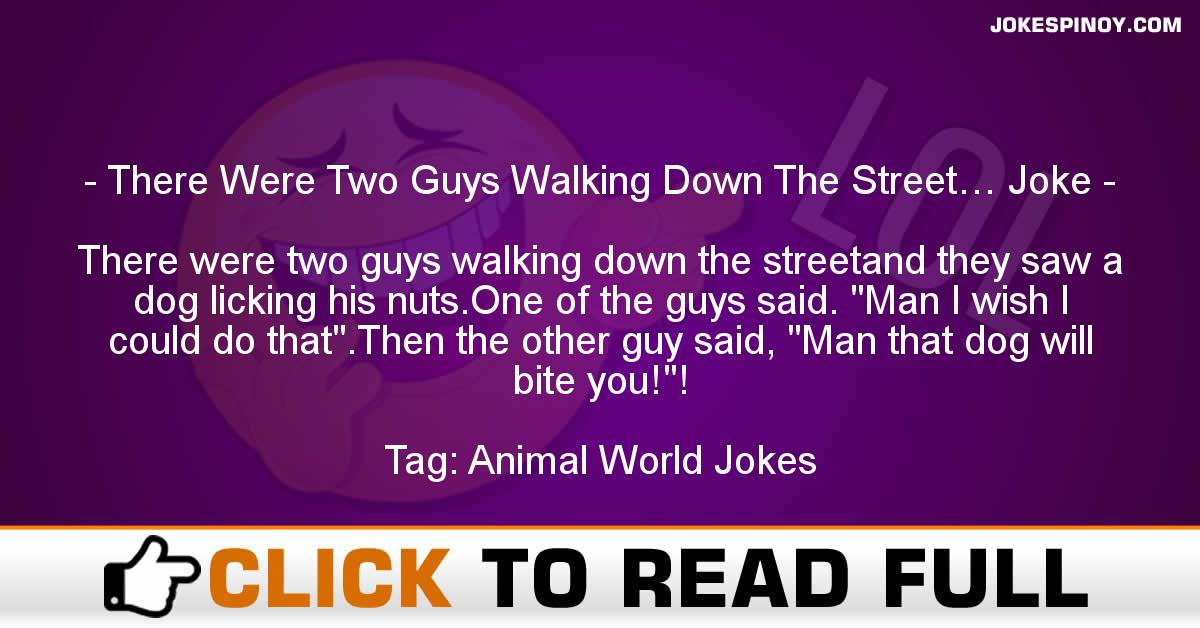 There Were Two Guys Walking Down The Street… Joke