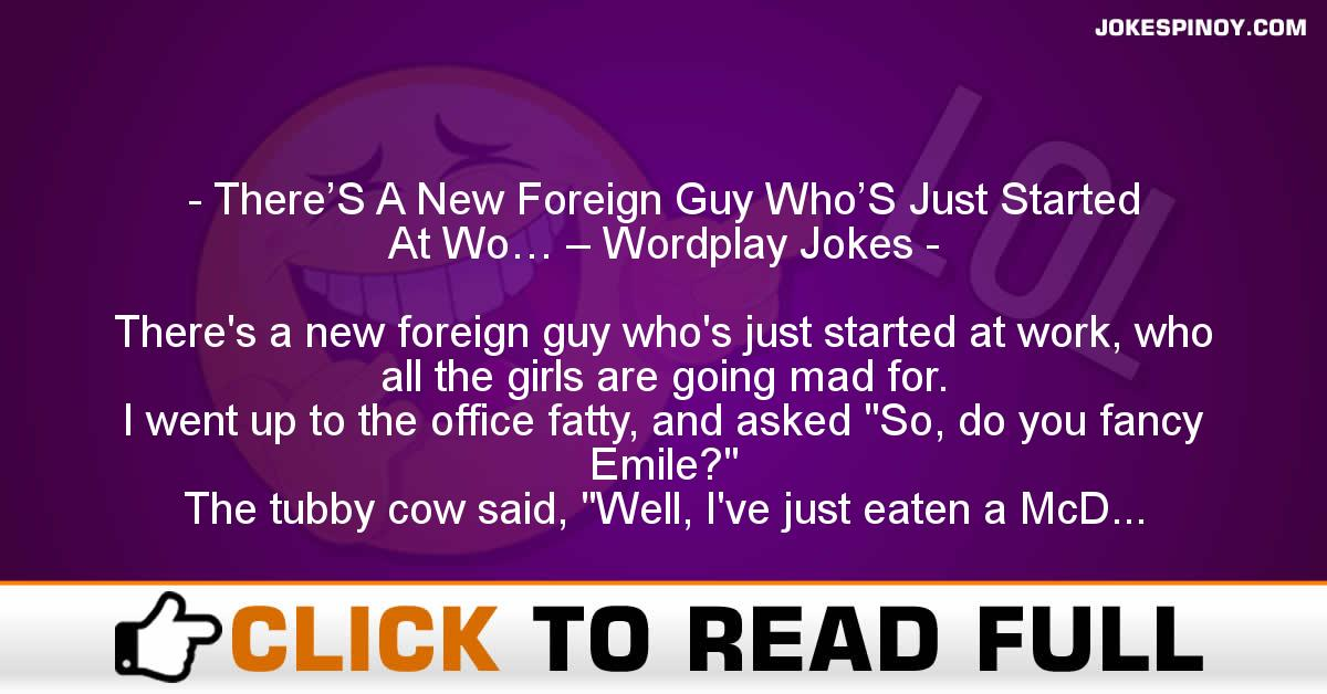 There'S A New Foreign Guy Who'S Just Started At Wo… – Wordplay Jokes
