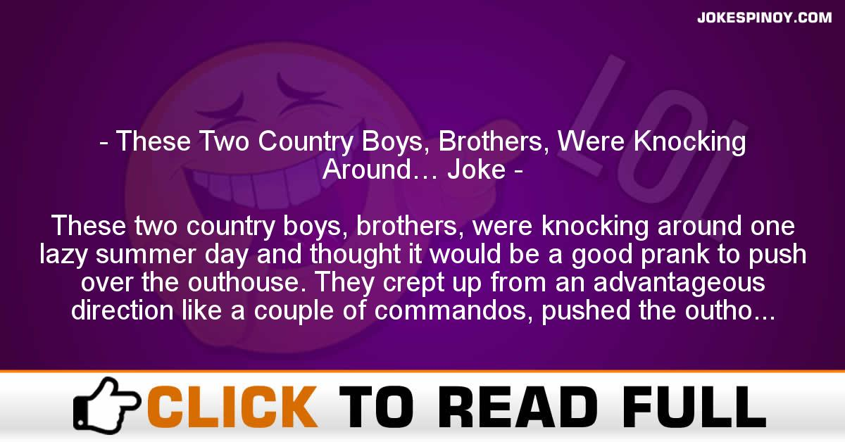 These Two Country Boys, Brothers, Were Knocking Around… Joke