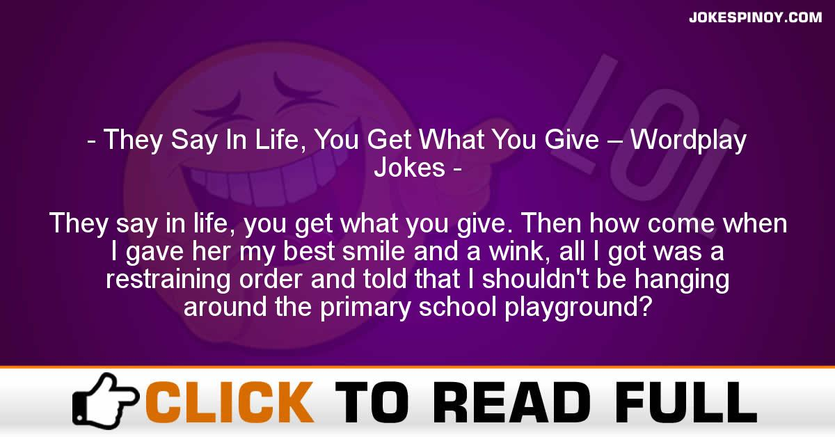 They Say In Life, You Get What You Give – Wordplay Jokes