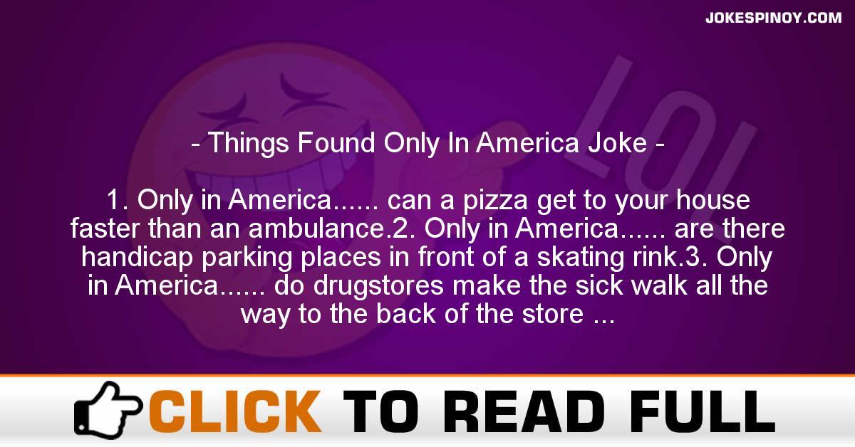 Things Found Only In America Joke
