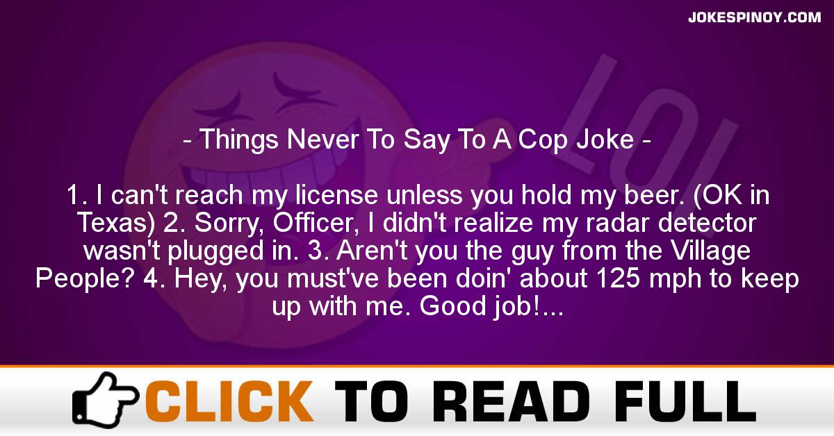 Things Never To Say To A Cop Joke