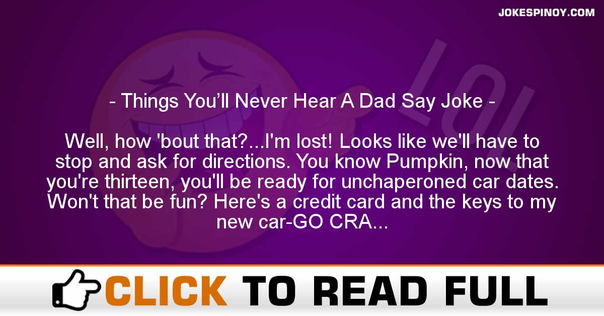 Things You'll Never Hear A Dad Say Joke