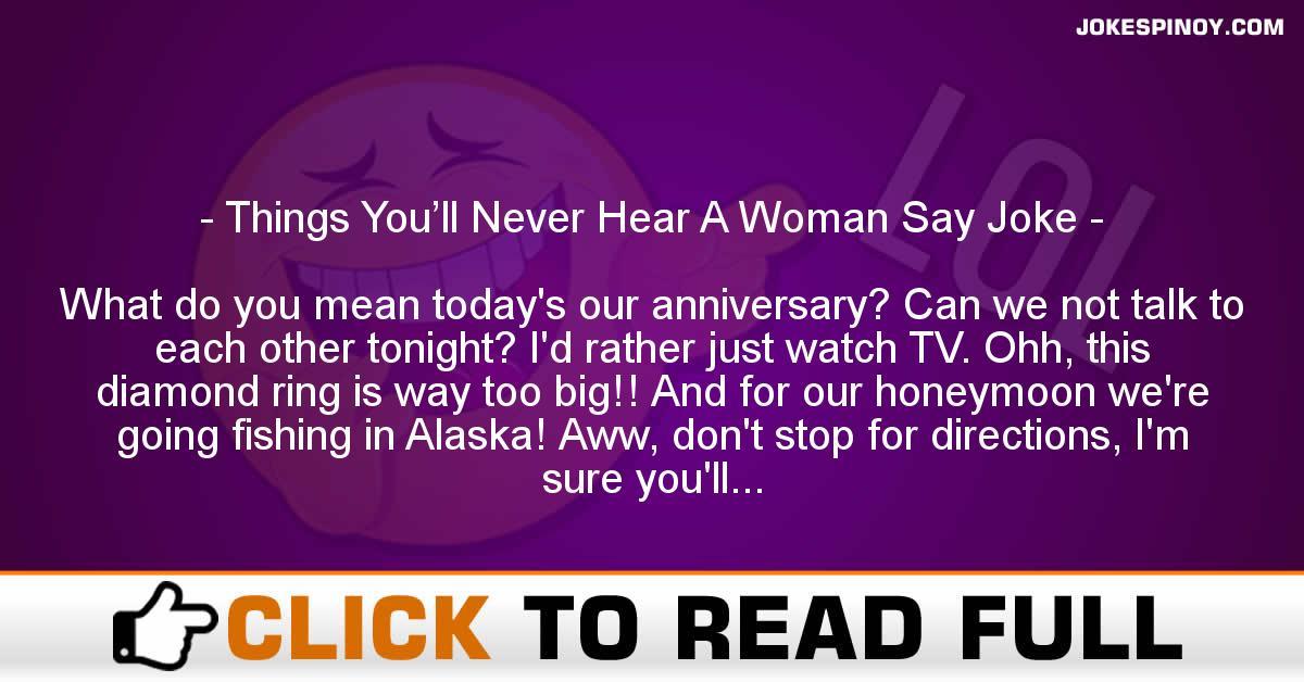 Things You'll Never Hear A Woman Say Joke