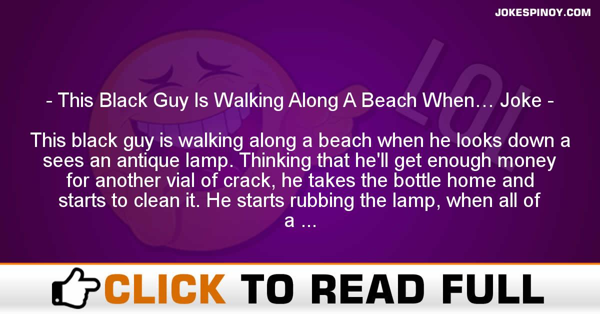 This Black Guy Is Walking Along A Beach When… Joke