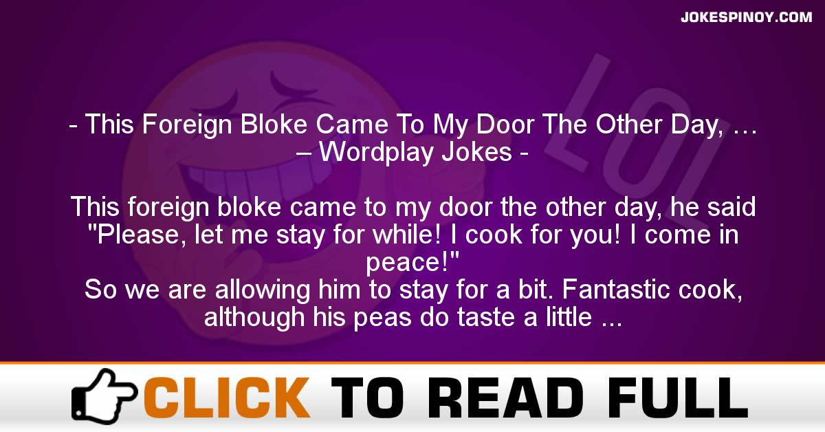 This Foreign Bloke Came To My Door The Other Day, … – Wordplay Jokes
