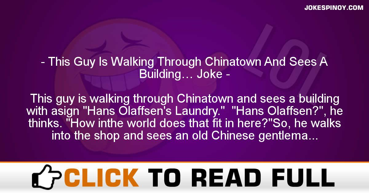 This Guy Is Walking Through Chinatown And Sees A Building… Joke