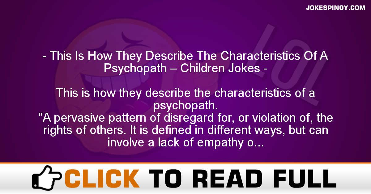 This Is How They Describe The Characteristics Of A Psychopath – Children Jokes