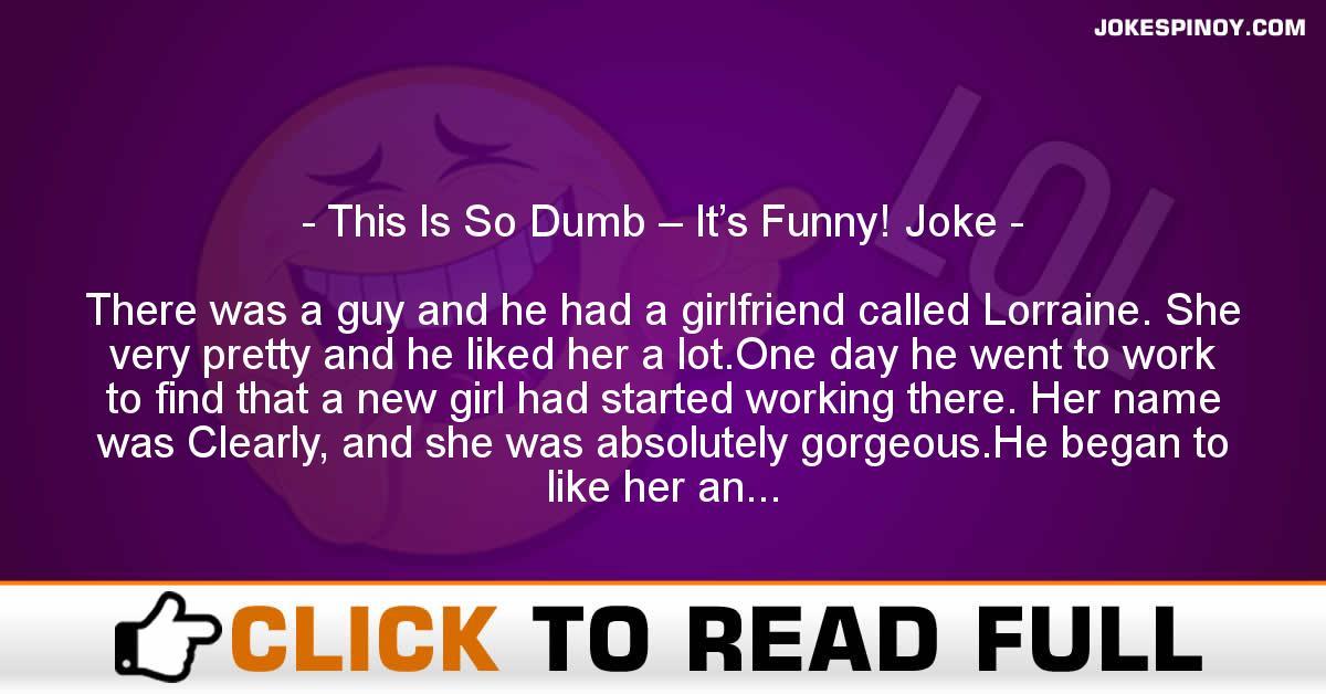 This Is So Dumb – It's Funny! Joke