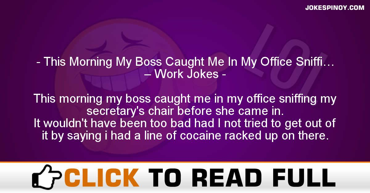 This Morning My Boss Caught Me In My Office Sniffi… – Work Jokes
