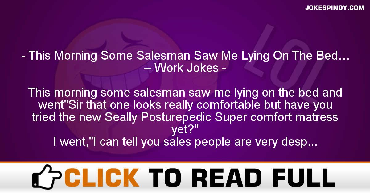 This Morning Some Salesman Saw Me Lying On The Bed… – Work Jokes