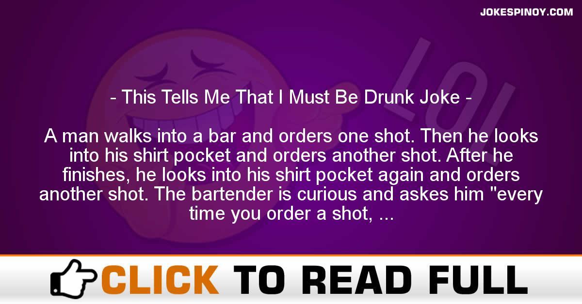 This Tells Me That I Must Be Drunk Joke