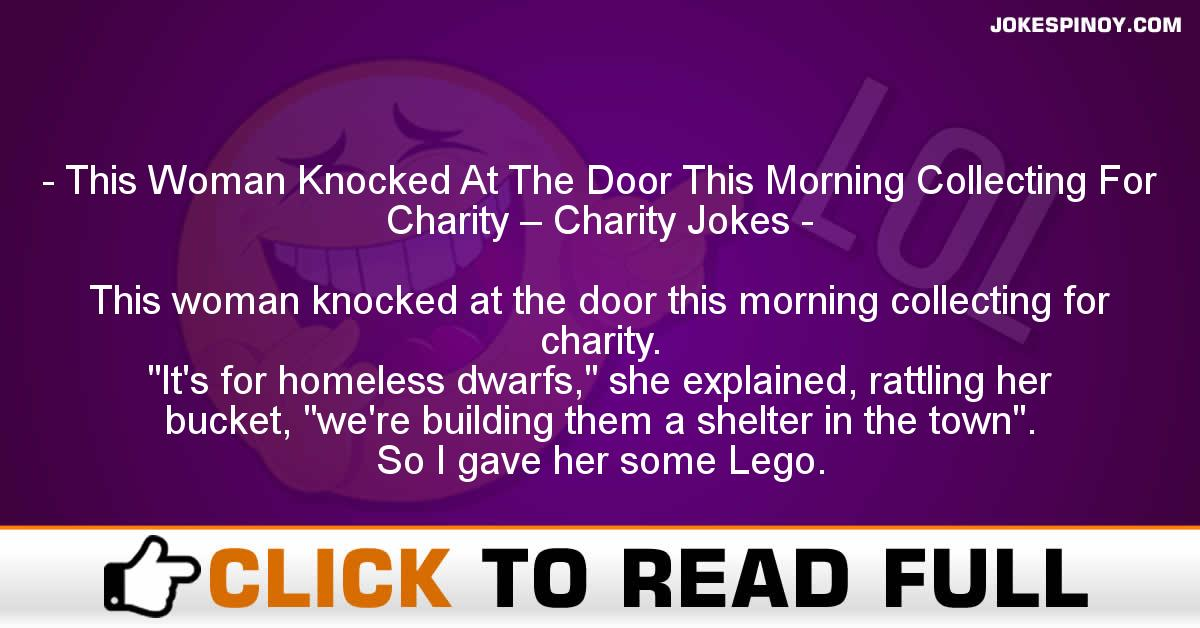 This Woman Knocked At The Door This Morning Collecting For Charity – Charity Jokes