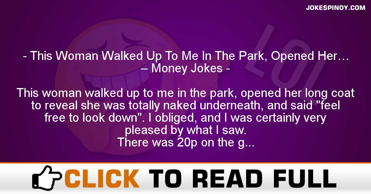 This Woman Walked Up To Me In The Park, Opened Her… – Money Jokes