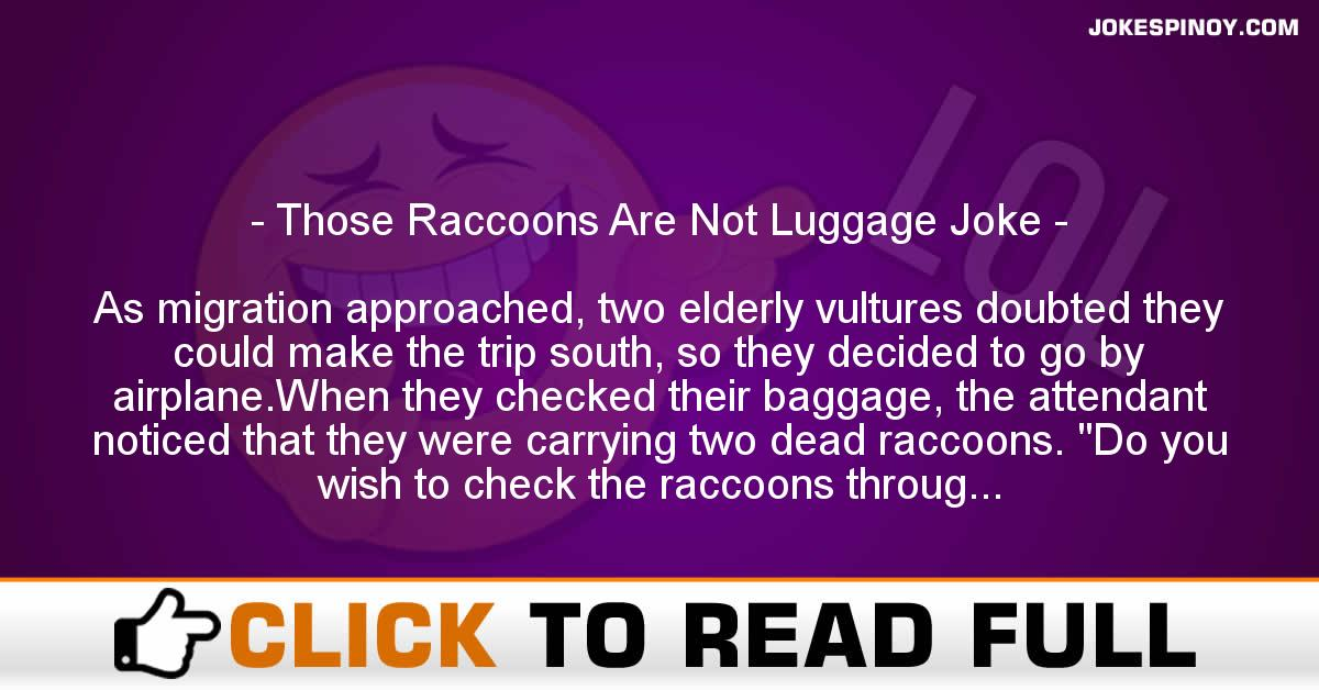Those Raccoons Are Not Luggage Joke