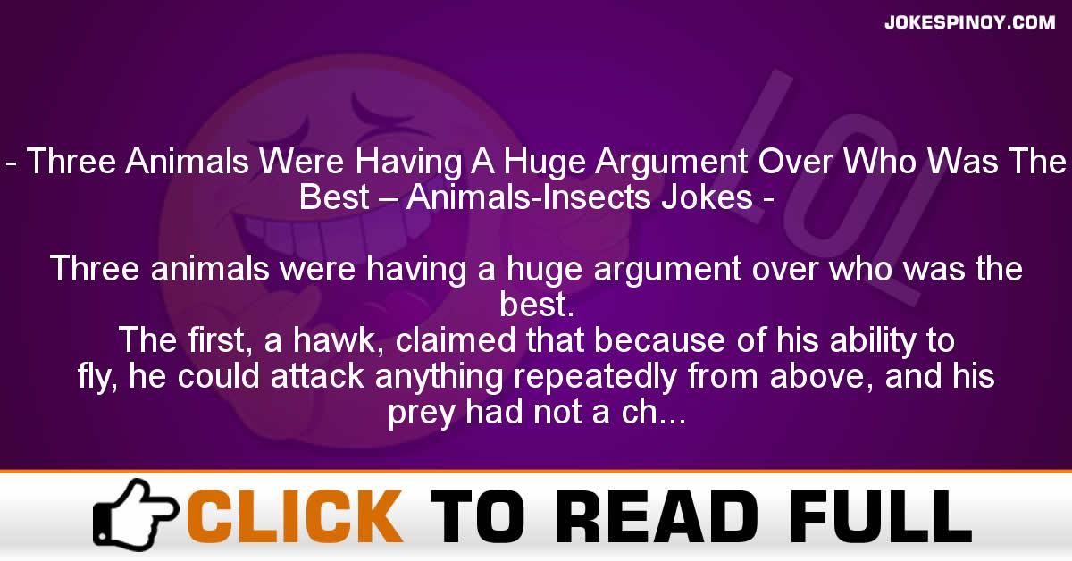 Three Animals Were Having A Huge Argument Over Who Was The Best – Animals-Insects Jokes