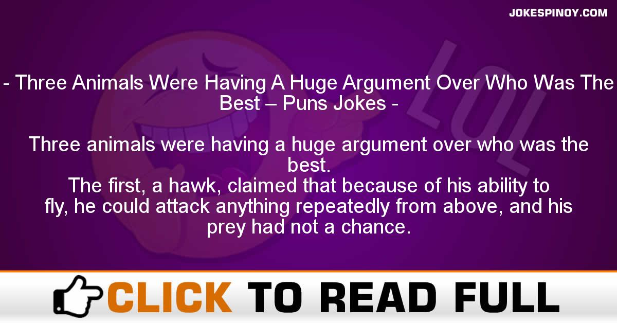 Three Animals Were Having A Huge Argument Over Who Was The Best – Puns Jokes