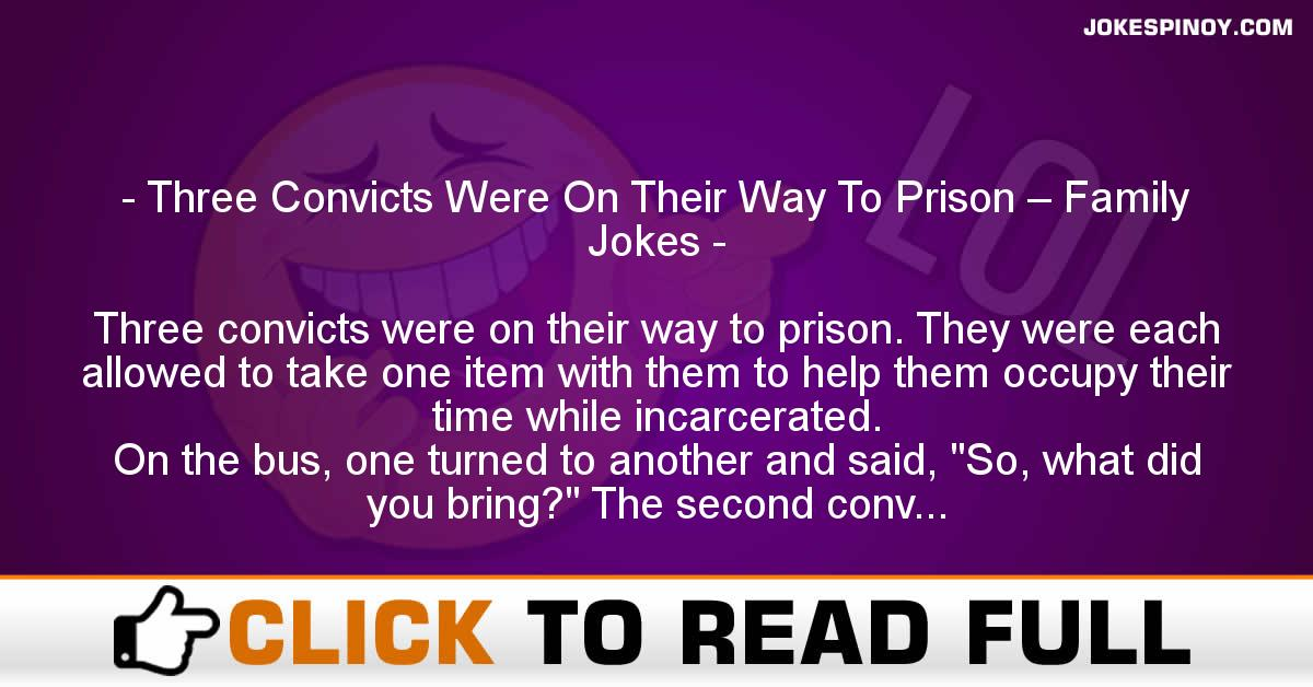 Three Convicts Were On Their Way To Prison – Family Jokes